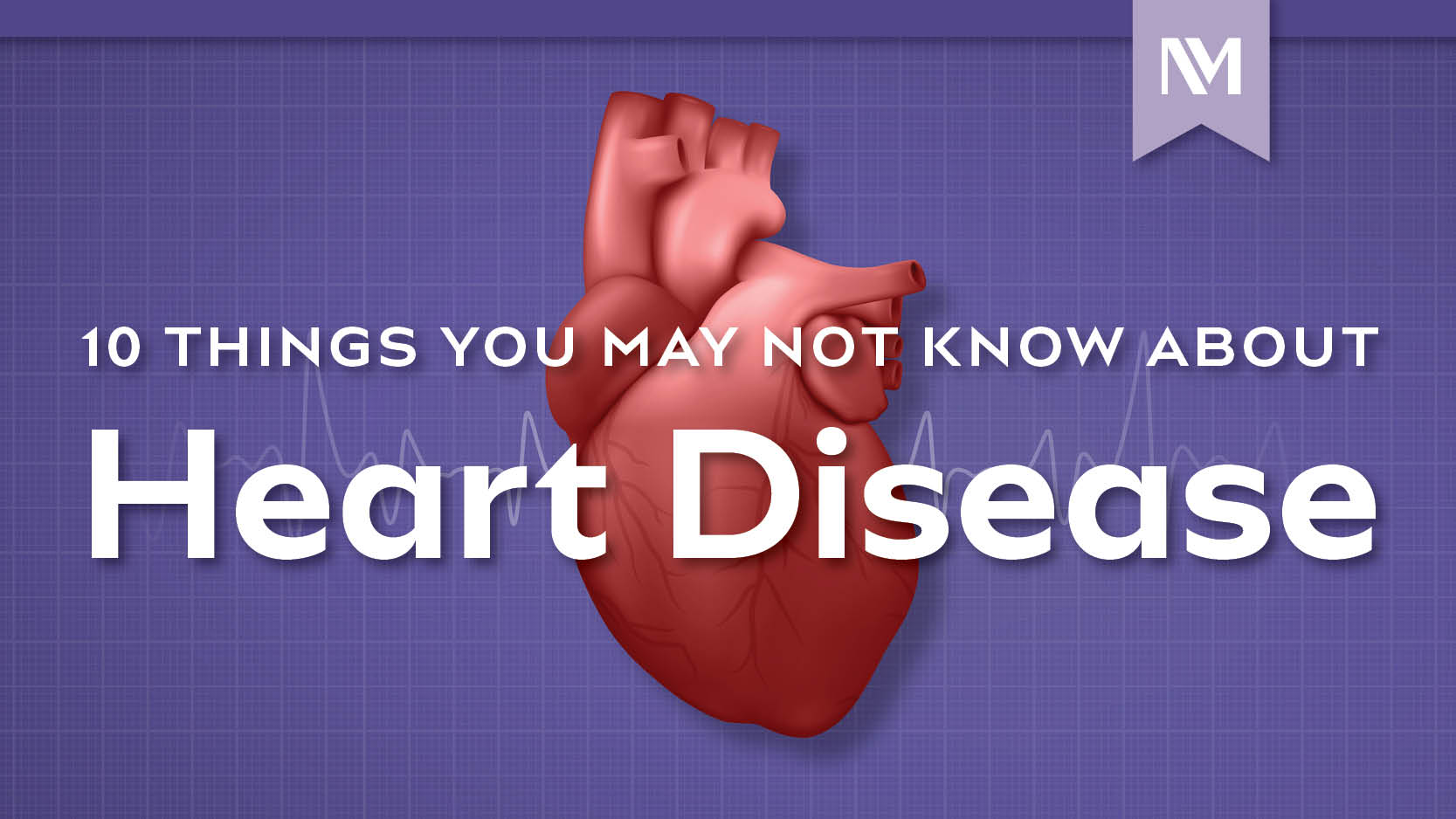 nm-10-things-you-may-not-know-heart-disease_preview